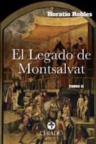 El Legado de Montsalvat Tomo II ebook by Horatio Robles