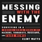 Messing with the Enemy - Surviving in a Social Media World of Hackers, Terrorists, Russians, and Fake News audiobook by Clint Watts