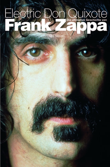 Electric Don Quixote: Die Ultimative Geschichte Von Frank Zappa ebook by Neil Slaven