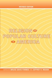 Religion and Popular Culture in America - Revised Edition ebook by Bruce David Forbes,Jeffrey H. Mahan