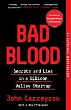 Bad Blood - Secrets and Lies in a Silicon Valley Startup ebook by