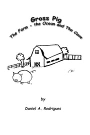 Gross Pig: The Farm - The Ocean and The Cave ebook by Daniel A. Rodrigues