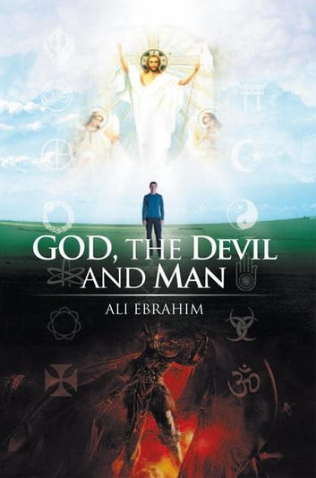 God, the Devil and Man ebook by Ali Ebrahim