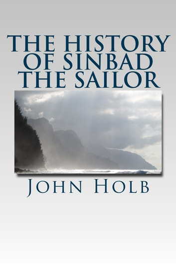 The History of Sinbad the Sailor (Illustrated Edition) ebook by John Holb