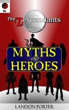 The Descendants #6 - Myths and Heroes - The Descendants Main Series, #6 ebook by Landon Porter