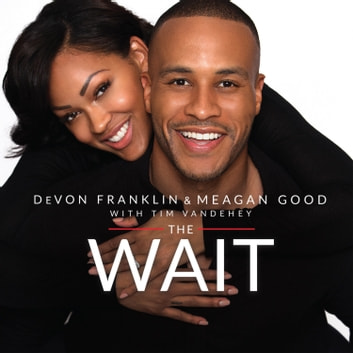 The Wait - A Powerful Practice for Finding the Love of Your Life and the Life You Love audiobook by Meagan Good,DeVon Franklin