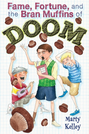 Fame, Fortune, and the Bran Muffins of Doom ebook by Marty Kelley
