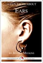 14 Fun Facts About Ears: A 15-Minute Book ebook by Jeannie Meekins