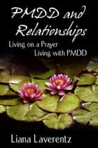 PMDD and Relationships: Living on a Prayer, Living with PMDD ebook by Liana Laverentz