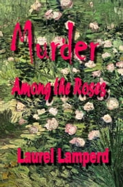 Murder Among the Roses ebook by Laurel Lamperd
