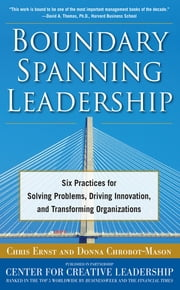 Boundary Spanning Leadership: Six Practices for Solving Problems, Driving Innovation, and Transforming Organizations ebook by Chris Ernst,Donna Chrobot-Mason