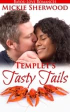 Templet's Tasty Tails - Bayou Love Romances ebook by Mickie Sherwood