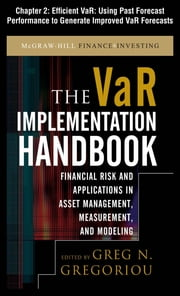 The VAR Implementation Handbook, Chapter 2 - Efficient VaR - Using Past Forecast Performance to Generate Improved VaR Forecasts ebook by Greg N. Gregoriou