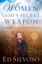 Women: God's Secret Weapon - God's Inspiring Message to Women of Power, Purpose and Destiny ebook by Ed Silvoso