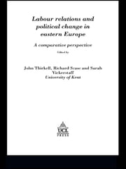 Labour Relations In Eastern Europe - A Comparative Perspective ebook by John Thirkell,Richard Scase,Sarah Vickerstaff