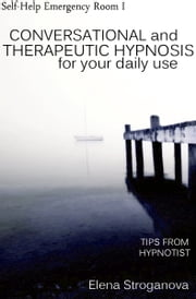 Conversational and Therapeutic Hypnosis for Your Daily Use ebook by Elena Stroganova