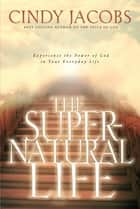 The Supernatural Life ebook by Cindy Jacobs