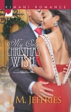My Only Christmas Wish (Mills & Boon Kimani) ebook by J.M. Jeffries