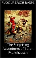 The Surprising Adventures of Baron Munchausen ebook by Rudolf Erich Raspe