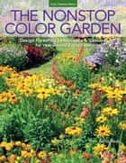 The Nonstop Color Garden - Design Flowering Landscapes & Gardens for Year-round Enjoyment ebook by Nellie Neal