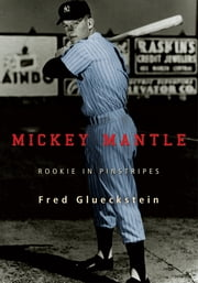 MICKEY MANTLE - ROOKIE IN PINSTRIPES ebook by Fred Glueckstein