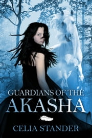 Guardians Of The Akasha ebook by Celia Stander