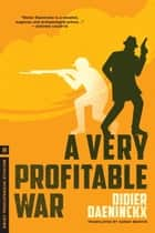 A Very Profitable War ebook by Didier Daeninckx, Sarah Martin