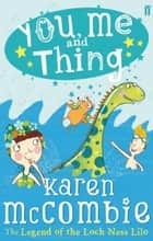 You, Me and Thing 3: The Legend of the Loch Ness Lilo ebook by Karen McCombie