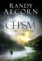 The Chasm - A Journey to the Edge of Life ebook by Randy Alcorn
