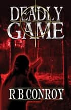 Deadly Game ebook by R B Conroy