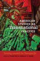 American Studies as Transnational Practice - Turning toward the Transpacific ebook by Yuan Shu, Donald E. Pease