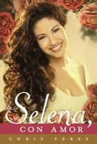 Para Selena, Con Amor ebook by Chris Perez
