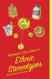 Hechinger's Field Guide to Ethnic Stereotypes ebook by Kevin Hechinger,Curtis Hechinger