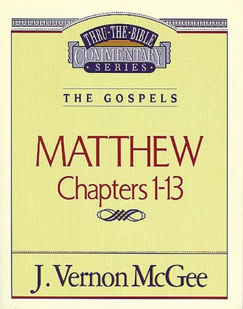 Thru the Bible Vol. 34: The Gospels (Matthew 1-13) ebook by J. Vernon McGee