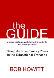 The Guide:Thoughts from Twenty Years in the Educational Trenches ebook by Bob Howitt
