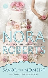 Savor the Moment - Bride Quartet ebook by Nora Roberts