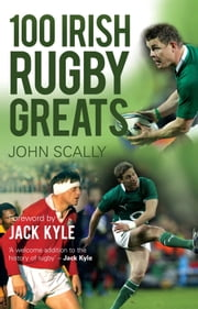 100 Irish Rugby Greats ebook by John Scally
