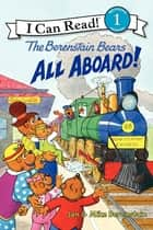 The Berenstain Bears: All Aboard! ebook by Mike Berenstain, Jan Berenstain, Mike Berenstain,...