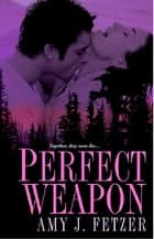 Perfect Weapon ebook by Amy J. Fetzer
