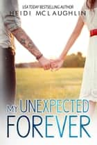 My Unexpected Forever ebook by Heidi McLaughlin
