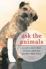 Ask the Animals - A Vet's-Eye View of Pets and the People They Love ebook by Kobo.Web.Store.Products.Fields.ContributorFieldViewModel