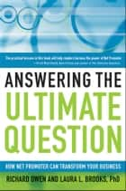 Answering the Ultimate Question - How Net Promoter Can Transform Your Business ebook by Richard Owen, Laura L. Brooks PhD