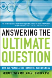 Answering the Ultimate Question - How Net Promoter Can Transform Your Business ebook by Richard Owen,Laura L. Brooks PhD