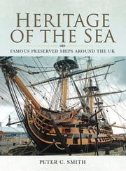 Heritage of the Sea - Famous Preserved Ships around the UK 電子書 by Peter C Smith