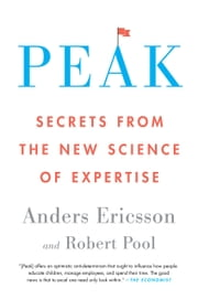 Peak - Secrets from the New Science of Expertise ebook by Anders Ericsson, Robert Pool
