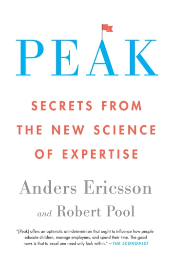 Peak - Secrets from the New Science of Expertise ebook by Anders Ericsson,Robert Pool