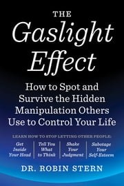 The Gaslight Effect - How to Spot and Survive the Hidden Manipulation Others Use to Control Your Life ebook by Robin Stern