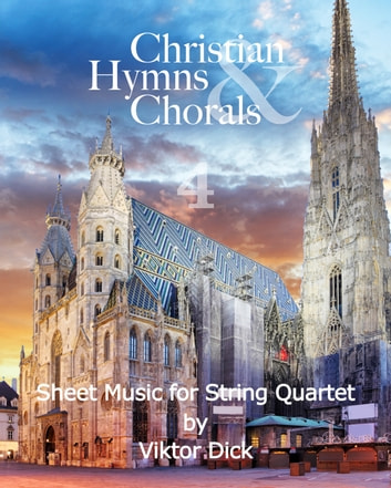 Christian Hymns & Chorals 4 - Sheet Music for String Quartet ebook by Viktor Dick