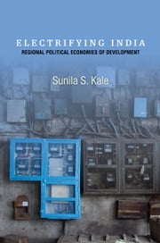 Electrifying India - Regional Political Economies of Development ebook by Sunila Kale