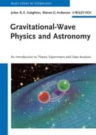Gravitational-Wave Physics and Astronomy - An Introduction to Theory, Experiment and Data Analysis ebook by Jolien D. E. Creighton, Warren G. Anderson
